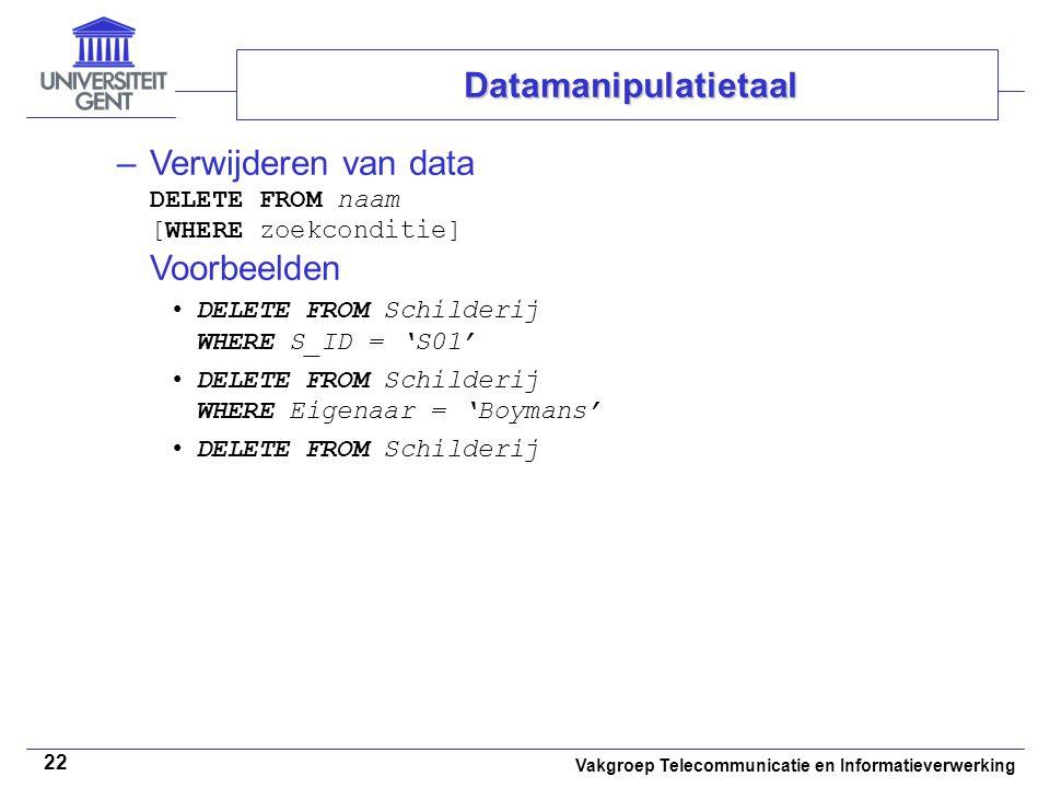 Verwijderen van data DELETE FROM naam [WHERE zoekconditie] Voorbeelden